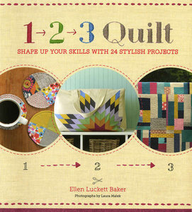 1, 2, 3 Quilt: Shape up Your Skills with 24 Stylish