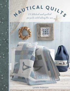 Nautical Quilts 12 Stitched and Quilted Projects - Lynette Anderson